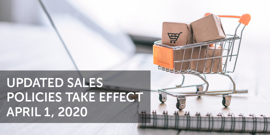 Updated Sales Policies take effect April 1, 2020